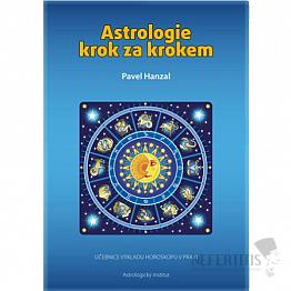 Astrologie krok za krokem: Učebnice výkladu horoskopu v praxi