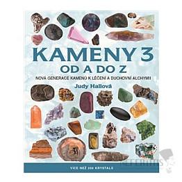 Kameny od A do Z 3: Nová generace kamenů k léčení a duchovní alchymii