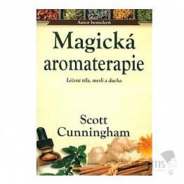 Magická aromaterapie: Léčení těla, mysli a ducha